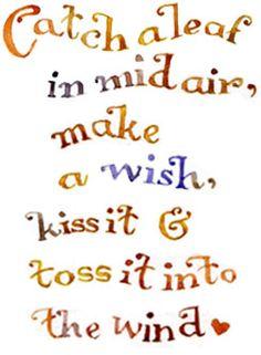 An autumn leaf wish-spell... Atrapa una hoja en el aire, pide un deseo, bésala y tírala de nuevo en el viento.