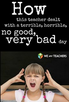 Get some advice from this teacher on how to turn around a bad day!