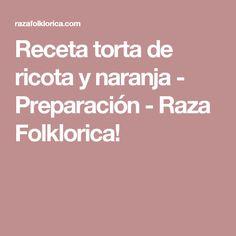 Receta torta de ricota y naranja - Preparación - Raza Folklorica!