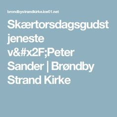 Skærtorsdagsgudstjeneste v/Peter Sander   Brøndby Strand Kirke