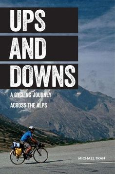 Ups and Downs: A Cycling Journey Across the Alps. Check out the great scenery on this epic cycling trip.