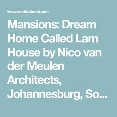 Mansions: Dream Home Called Lam House by Nico van der Meulen Architects, Johannesburg, South Africa