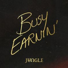 Jungle - Busy Earnin' <3