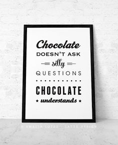 Chocolate doesn't ask silly questions Chocolate understands.  Retro black and white kitchen print kitchen wall art home decor. By Latte Design