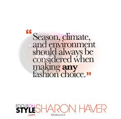 """Season, climate, and environment should always be considered when making any fashion choice.""  For more daily stylist tips + style inspiration, visit: https://focusonstyle.com/styleword/ #fashionquote #styleword"