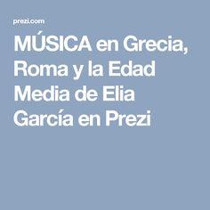 MÚSICA en Grecia, Roma y la Edad Media de Elia García en Prezi