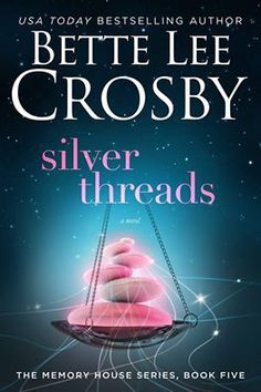 The Secret World of Book Lovers: Silver Threads (Memory House #5) by Bette Lee Cros...
