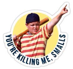 Sandlot Quotes, The Sandlot, Movie Quotes, Sandlot Benny, Your Killin Me Smalls, Killing Me Smalls, Red Bubble Stickers, Cute Stickers, Printable Stickers
