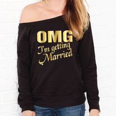 OMG I'm Getting Married Sweatshirt. Off The Shoulder Sweater. Bride Sweater…