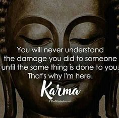 You will never understand the damage you did to someone until the same thing is done to you. That's why I'm here – Karma Karma Quotes Truths, Reality Quotes, Wisdom Quotes, Words Quotes, Me Quotes, Taoism Quotes, Ptsd Quotes, Sayings, Buddhist Quotes