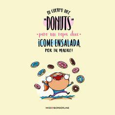 """Mi cuerpo dice """"DONUTS"""", pero mi ropa dice """"Come ensalada, por tu madre!"""" #funny #humor #graciosas #divertidas #donuts"""
