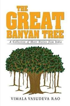 """Read """"The Great Banyan Tree A Collection of Short Stories from India"""" by Vimala Rao available from Rakuten Kobo. The Great Banyan Tree is a collection of short stories from India. Tree Story, Ficus, Tree Of Life, Short Stories, Herbs, India, Collection, Leo, Free Apps"""
