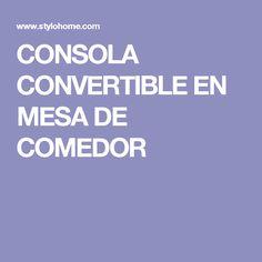 CONSOLA CONVERTIBLE EN MESA DE COMEDOR