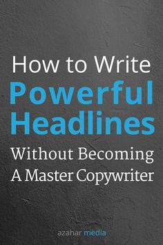 Here's How to Write Powerful Headlines - Even If You're Not a Master Copywriter.