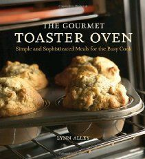 Buy The Gourmet Toaster Oven: Simple and Sophisticated Meals for the Busy Cook [A Cookbook] by Joyce Oudkerk Pool, Lynn Alley and Read this Book on Kobo's Free Apps. Discover Kobo's Vast Collection of Ebooks and Audiobooks Today - Over 4 Million Titles! Toaster Oven Cooking, Convection Oven Cooking, Toaster Oven Recipes, Toaster Ovens, Microwave Oven, Countertop Oven, Cooking For One, Basic Cooking, Cooking Light