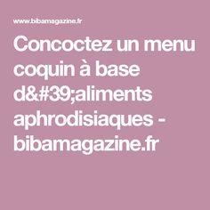 Concoctez un menu coquin à base d'aliments aphrodisiaques - bibamagazine.fr