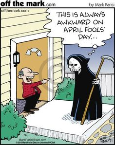 always awkward on April Fool's Day.