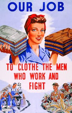 "This is a war propaganda image that also relates to how media's messages can shape our societies views and values. Here in this image we clearly see in bold writing that a woman's job is to ""clothe the men""."