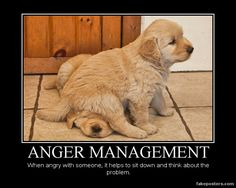 """To sit down """"ON top of the person you are angry with"""" will help quell the anger as well..."""