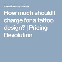 How much should I charge for a tattoo design? | Pricing Revolution