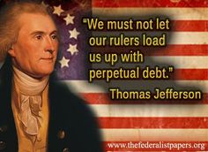 via the federalistpapers. org .... Thomas Jefferson Quote - Ummm - we sure didn't listen to this bit of wisdom