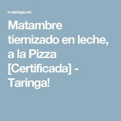 Matambre tiernizado en leche, a la Pizza [Certificada] - Taringa!