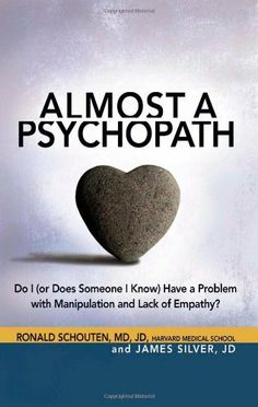 Almost a Psychopath: Do I (or Does Someone I Know) Have a Problem with Manipulation and Lack of Empathy? by Ronald Schouten, http://www.amazon.com/dp/1616491027/ref=cm_sw_r_pi_dp_YRrKrb1BGT9MB