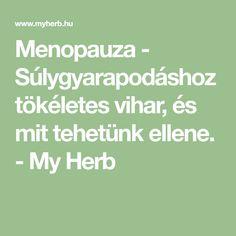 Menopauza - Súlygyarapodáshoz tökéletes vihar, és mit tehetünk ellene. - My Herb Herbs, Math, Math Resources, Herb, Mathematics, Medicinal Plants