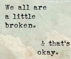 We are all a little broken And that's okay