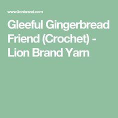 Gleeful Gingerbread Friend (Crochet) - Lion Brand Yarn