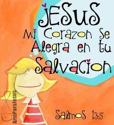 !!Mas yo en tu misericordia he confiado; Mi corazón se alegrará en tu salvación!!  Salmos 13:5