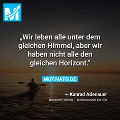 """""""Wir leben alle unter dem gleichen Himmel, aber wir haben nicht alle den gleichen Horizont."""" - Konrad Adenauer"""