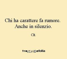 who has character, it is noisy even in silence Words Quotes, Me Quotes, Sayings, Verona, Great Quotes, Inspirational Quotes, Italian Quotes, Some Words, Better Life