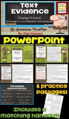 Text Evidence PowerPoint- It includes 8 passages. Students learn to read/answer a question, underline the text evidence to support the answer, and to write sentences that uses the text evidence that was found. A matching handout is included so students can underline sentences within passages and write their own sentences! by lelia