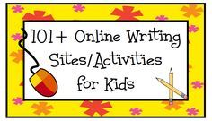 Yowza!!! 100+ Online Writing Sites for Kids! All free.