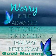Worry is a total waste of time. Morning Greetings Quotes, Good Morning Messages, Good Morning Wishes, Good Morning Quotes, Happy Morning, Good Morning Good Night, Monday Morning, Best Self Quotes, Lips Quotes
