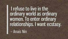 Anais Nin. refuse the ordinary