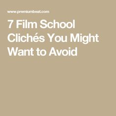 All film school students are guilty of these seven clichés. Here's how to avoid them and make your beginner film projects stand out. Film School, Student