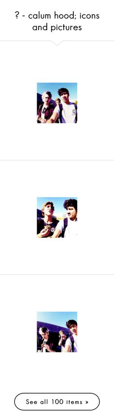 """""""☹ - calum hood; icons and pictures"""" by clipperlmfao ❤ liked on Polyvore featuring 5sos, calum, pictures, calum hood, 5 seconds of summer, people, bae, & pictures, malum and band babies"""