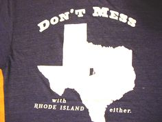 Don't Mess with Texas (with Rhode Island either.) #funny #tshirt #rhodeisland
