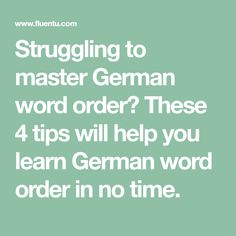Struggling to master German word order? These 4 tips will help you learn German word order in no time.