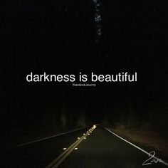 Darkness is beautiful Night Quotes Thoughts, Attitude Quotes, Mood Quotes, Positive Quotes, Life Quotes, Reality Quotes, Success Quotes, Dark Soul Quotes, Inspiring Quotes About Life