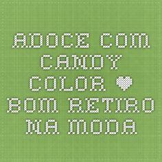 Adoce com Candy Color • BOM RETIRO NA MODA