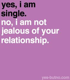 Some people like being single, and some relationships are pretty crappy anyway