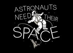 Astronauts Need Their Space T-Shirt Designed by Snorg Tees Cool Shirts, Tee Shirts, School Jokes, School Stuff, Science Tshirts, Astronauts In Space, Science Humor, Country Outfits, Funny Tshirts