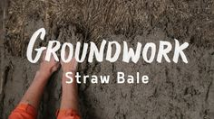 Groundwork Episode 3 - Building with Straw Bale