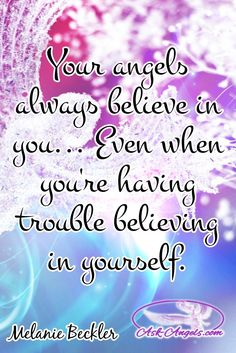 Your angels always believe in you... Even when you're having trouble believing in yourself.   #angelicinspiration