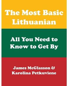 The Most Basic Lithuanian - All You Need to Know to Get By (Most Basic Languages), http://www.amazon.co.uk/dp/B00C1X85NI/ref=cm_sw_r_pi_awdl_hYbexbTV203K2