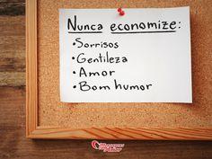 Nunca economize: -Sorrisos -Gentileza -Amor -Bom humor. #mensagenscomamor #frases #inspirações #quotes
