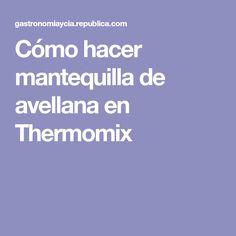 Cómo hacer mantequilla de avellana en Thermomix
